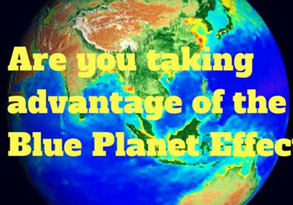 Are you taking advantage of the Blue Planet Effect